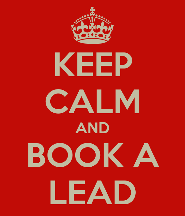 KEEP CALM AND BOOK A LEAD