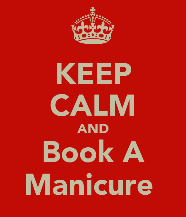 KEEP CALM AND Book A Manicure