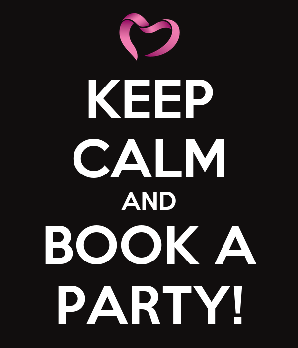 KEEP CALM AND BOOK A PARTY!