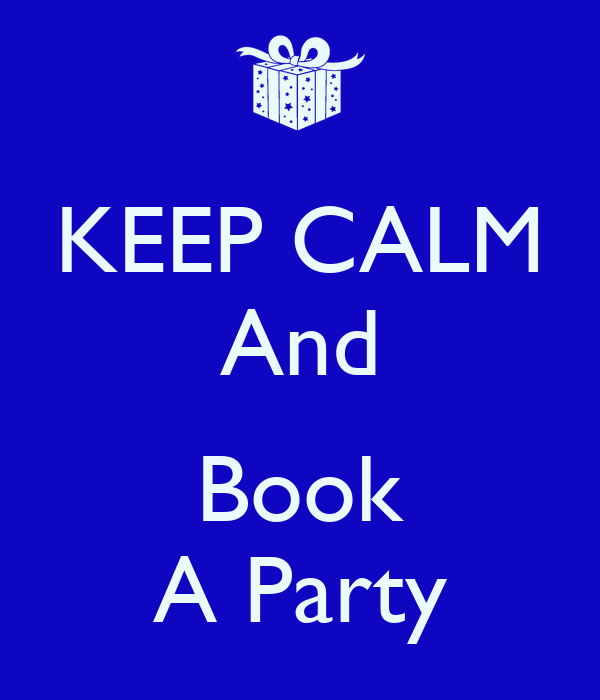 KEEP CALM And  Book A Party