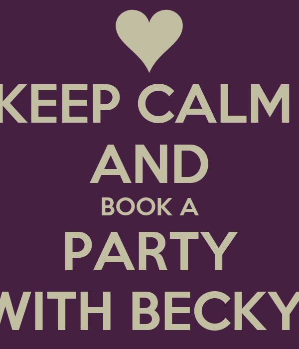 KEEP CALM  AND BOOK A PARTY WITH BECKY