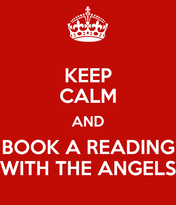 KEEP CALM AND BOOK A READING WITH THE ANGELS