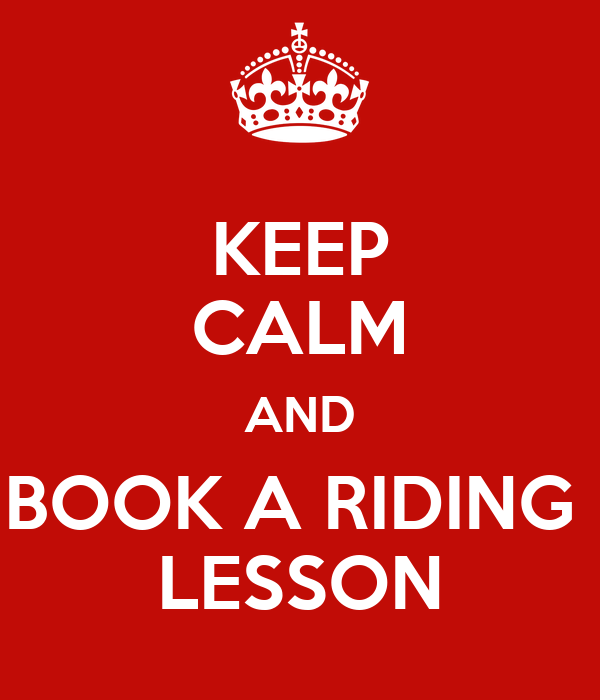 KEEP CALM AND BOOK A RIDING  LESSON