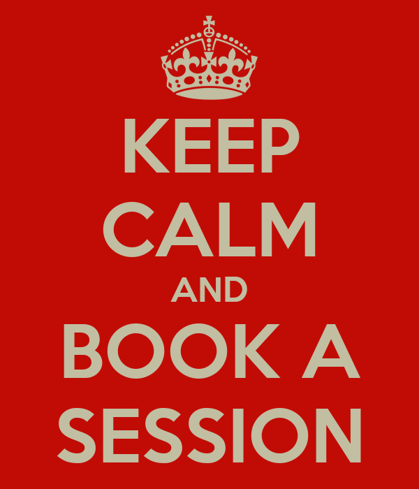 KEEP CALM AND BOOK A SESSION