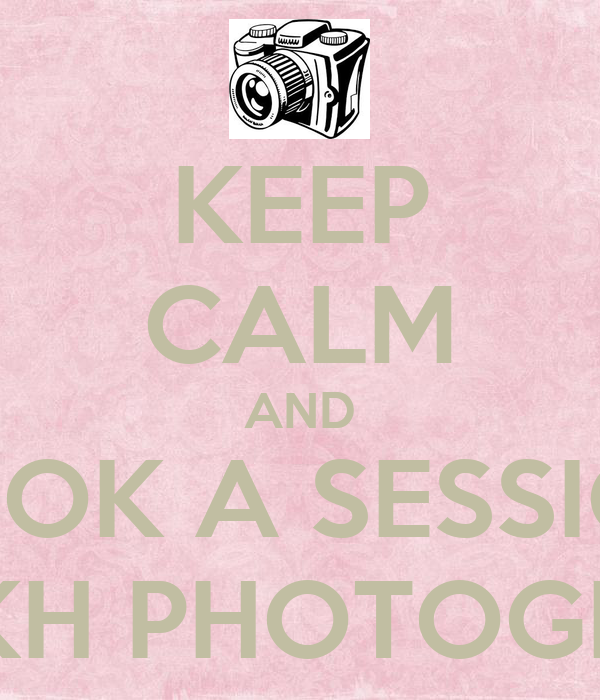 KEEP CALM AND BOOK A SESSION WITH KH PHOTOGRAPHY