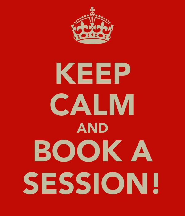 KEEP CALM AND BOOK A SESSION!