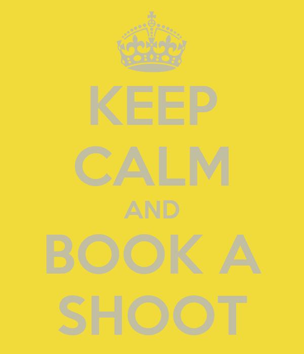 KEEP CALM AND BOOK A SHOOT