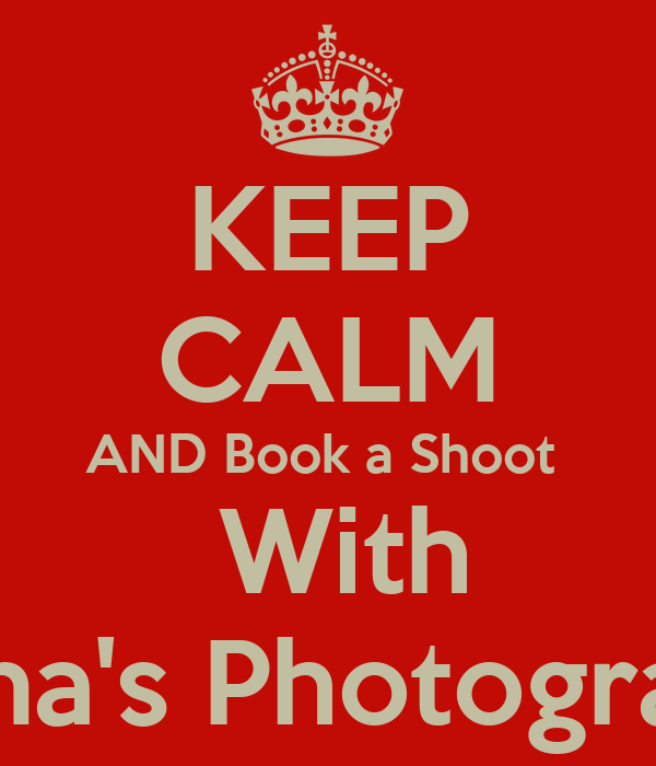 KEEP CALM AND Book a Shoot   With Marina's Photography