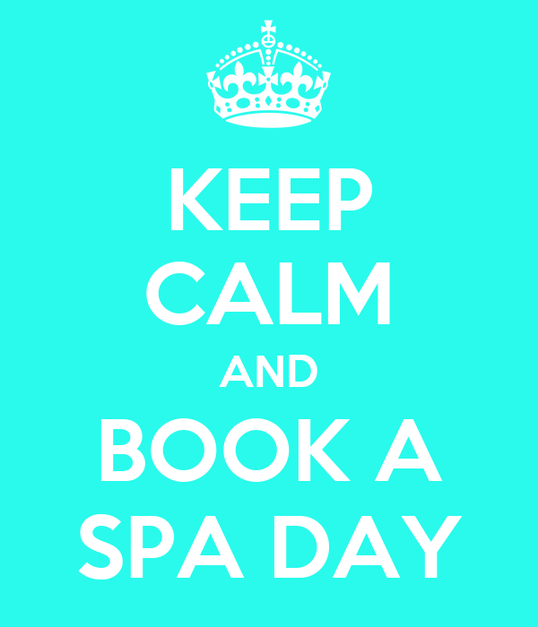 KEEP CALM AND BOOK A SPA DAY