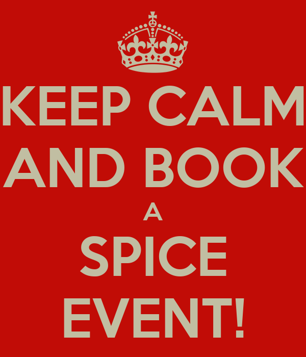KEEP CALM AND BOOK A SPICE EVENT!