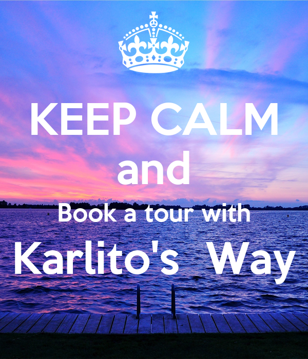 KEEP CALM and Book a tour with Karlito's  Way