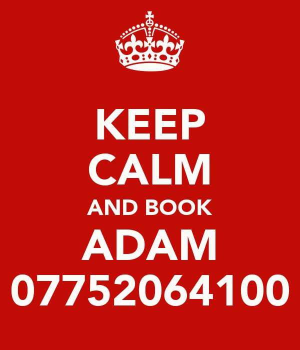 KEEP CALM AND BOOK ADAM 07752064100