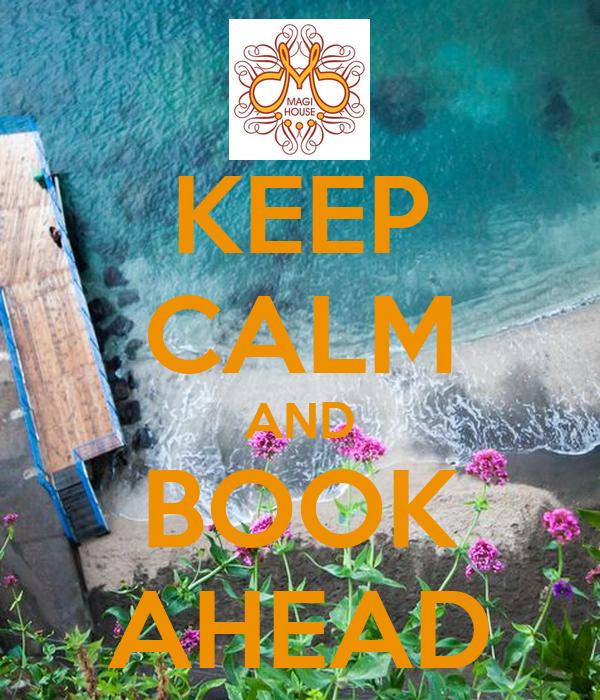 KEEP CALM AND BOOK AHEAD