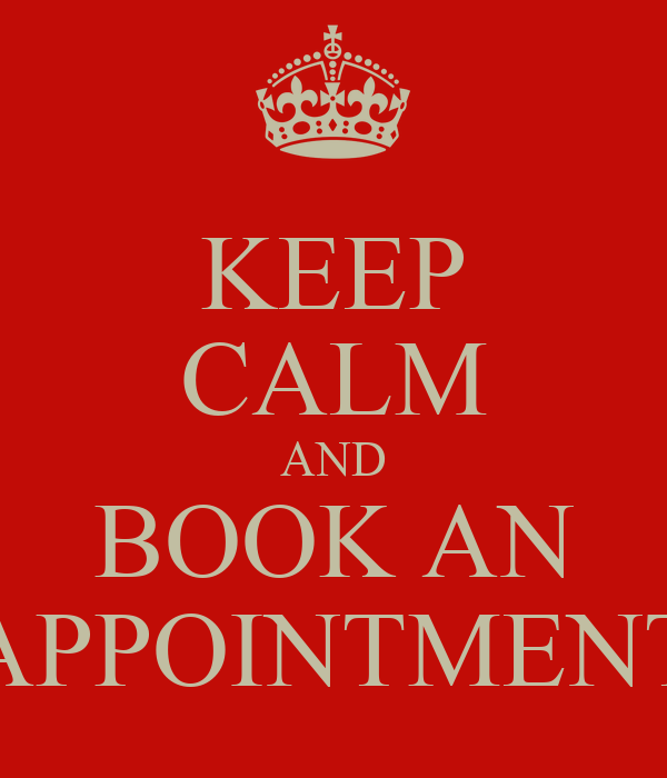 KEEP CALM AND BOOK AN APPOINTMENT