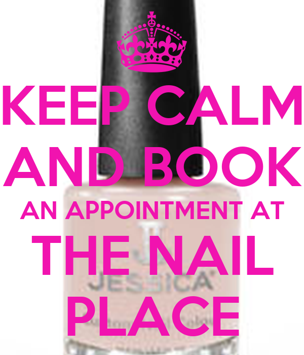KEEP CALM AND BOOK AN APPOINTMENT AT THE NAIL PLACE