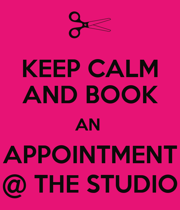 KEEP CALM AND BOOK AN  APPOINTMENT @ THE STUDIO