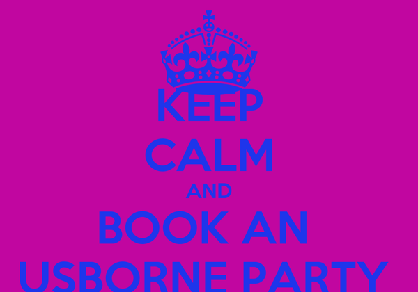 KEEP CALM AND BOOK AN  USBORNE PARTY