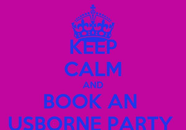 KEEP CALM AND BOOK AN  USBORNE PARTY