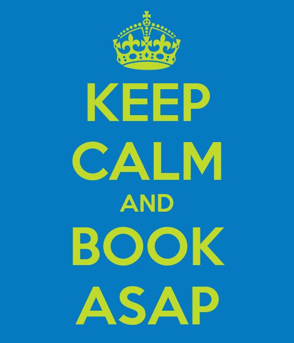 KEEP CALM AND BOOK ASAP