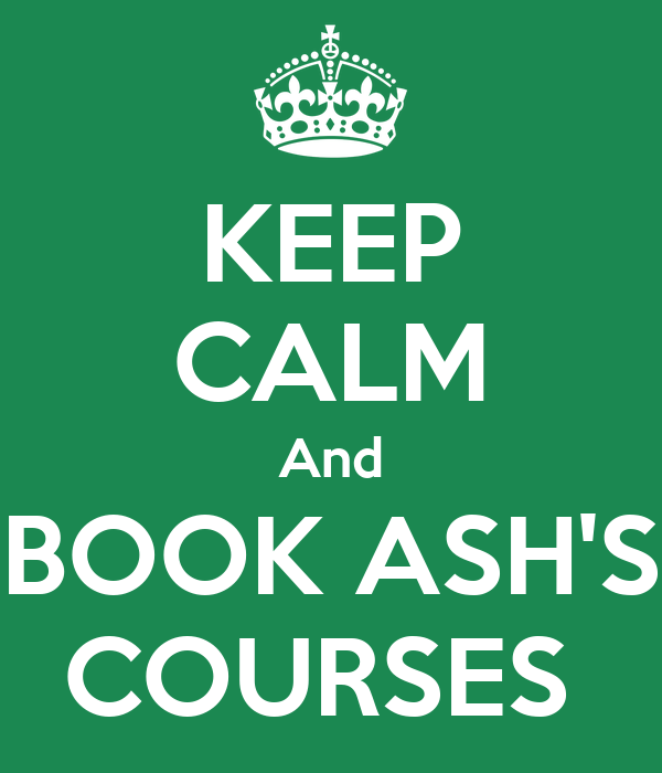 KEEP CALM And BOOK ASH'S COURSES