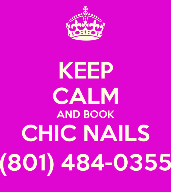 KEEP CALM AND BOOK CHIC NAILS (801) 484-0355