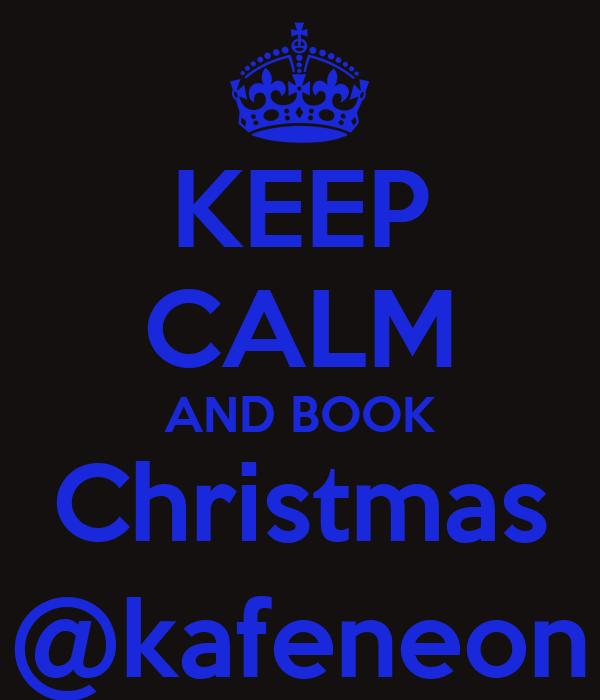 KEEP CALM AND BOOK Christmas @kafeneon