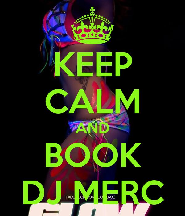 KEEP CALM AND BOOK DJ MERC
