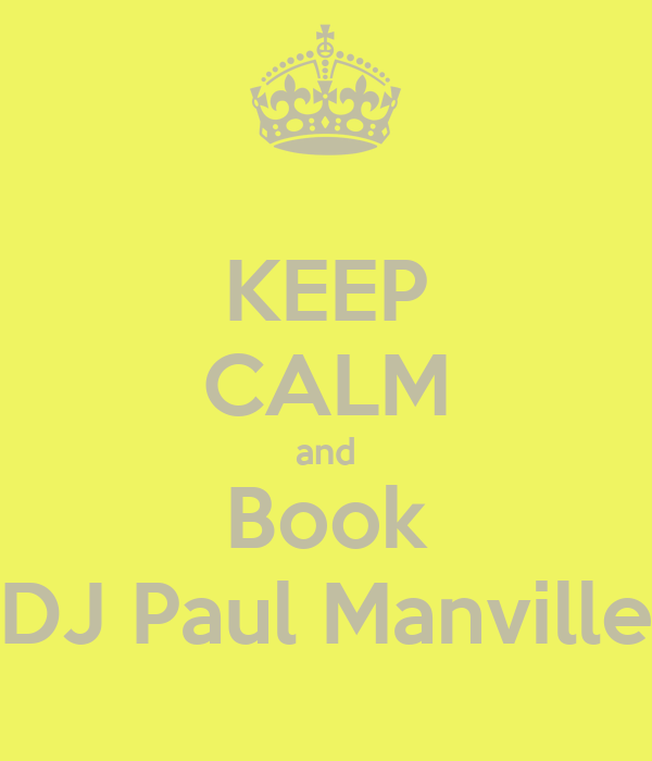 KEEP CALM and Book DJ Paul Manville
