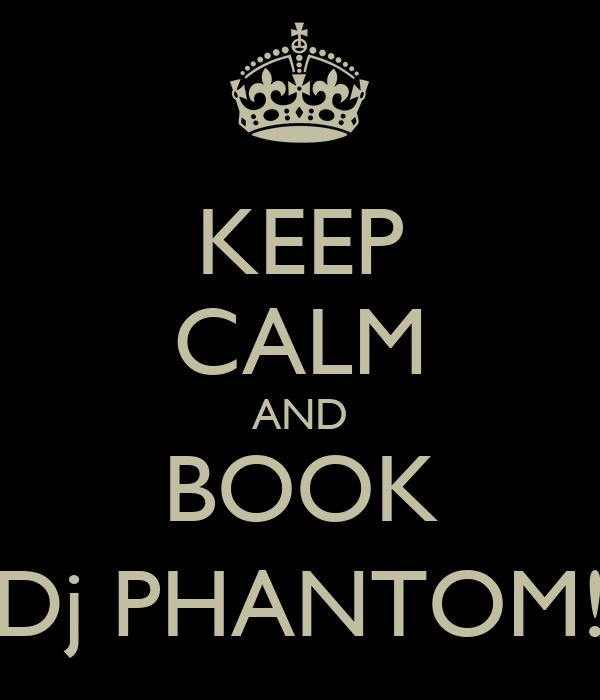KEEP CALM AND BOOK Dj PHANTOM!