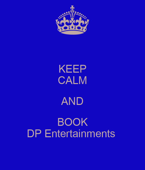 KEEP CALM AND BOOK DP Entertainments