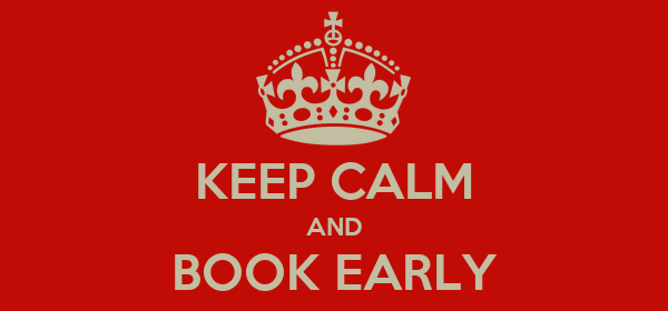 KEEP CALM AND BOOK EARLY