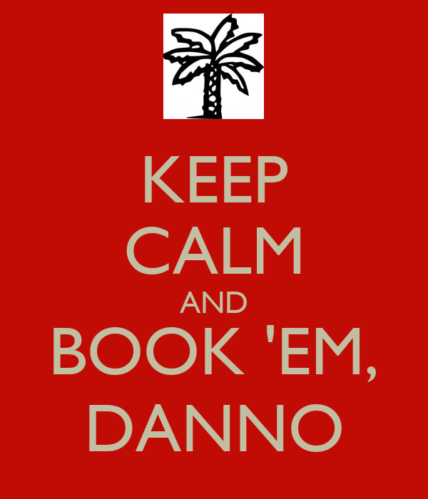 KEEP CALM AND BOOK 'EM, DANNO