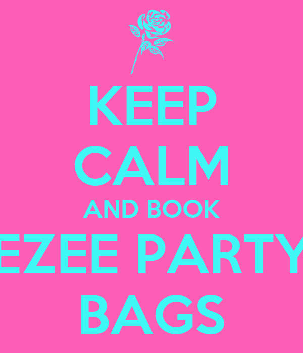 KEEP CALM AND BOOK EZEE PARTY BAGS
