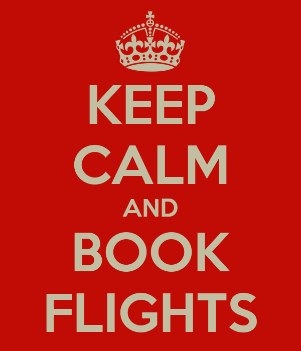 KEEP CALM AND BOOK FLIGHTS