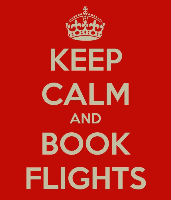 KEEP CALM AND BOOK FLIGHTS