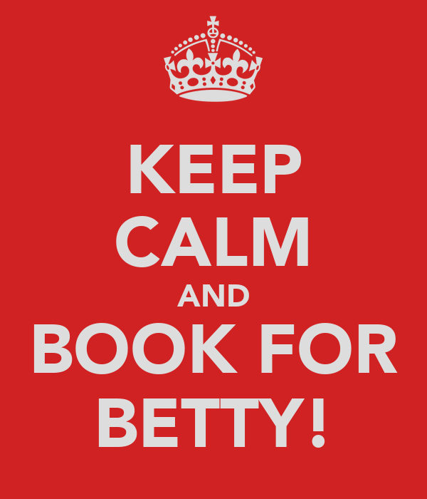 KEEP CALM AND BOOK FOR BETTY!
