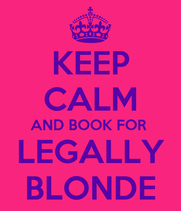 KEEP CALM AND BOOK FOR  LEGALLY BLONDE