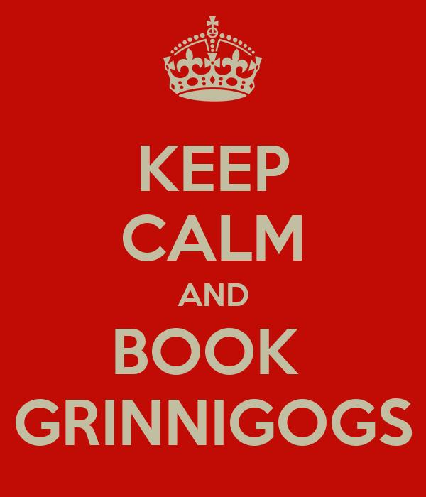 KEEP CALM AND BOOK  GRINNIGOGS