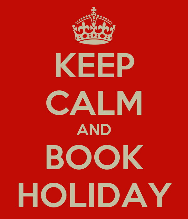 KEEP CALM AND BOOK HOLIDAY