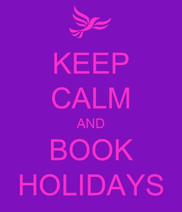 KEEP CALM AND BOOK HOLIDAYS