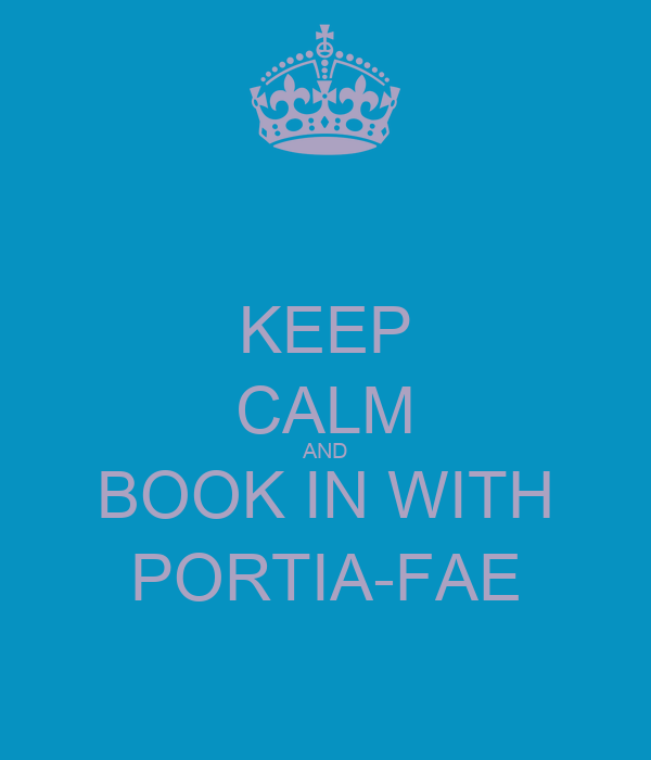 KEEP CALM AND BOOK IN WITH PORTIA-FAE