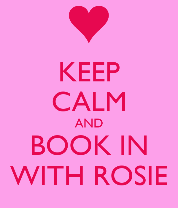 KEEP CALM AND BOOK IN WITH ROSIE