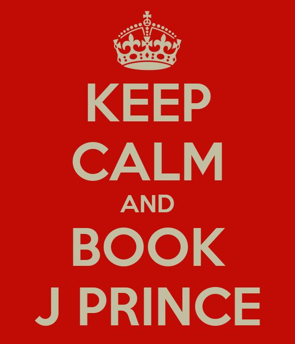 KEEP CALM AND BOOK J PRINCE