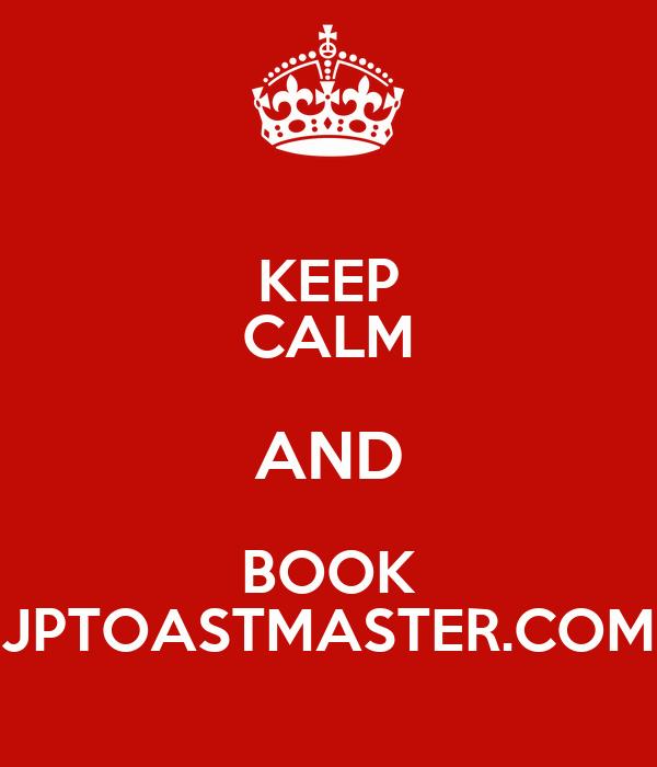 KEEP CALM AND BOOK JPTOASTMASTER.COM