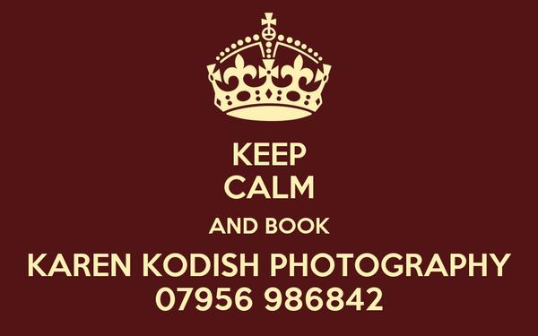 KEEP CALM AND BOOK KAREN KODISH PHOTOGRAPHY 07956 986842