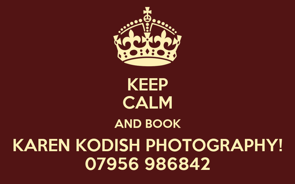 KEEP CALM AND BOOK KAREN KODISH PHOTOGRAPHY! 07956 986842