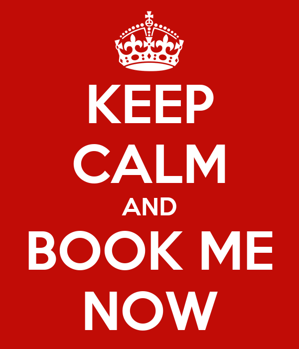 KEEP CALM AND BOOK ME NOW