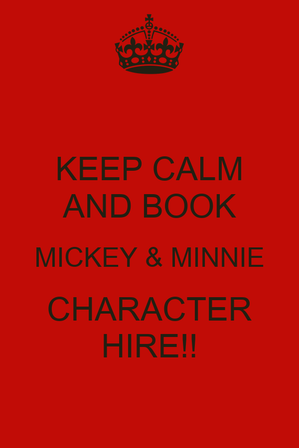 KEEP CALM AND BOOK MICKEY & MINNIE CHARACTER HIRE!!