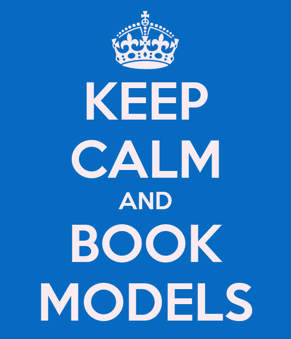 KEEP CALM AND BOOK MODELS