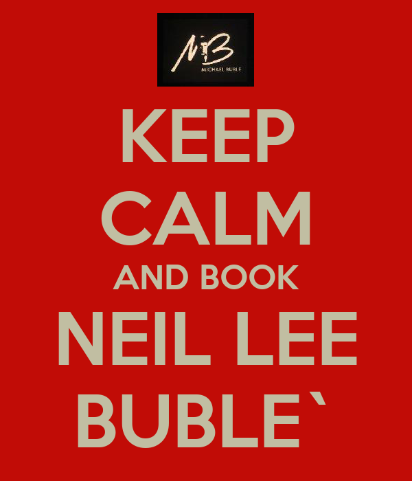 KEEP CALM AND BOOK NEIL LEE BUBLE`